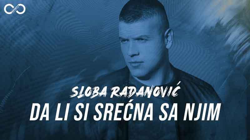 Sloba Radanovic - Da li si srecna sa njim